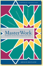 MasterWork – Mastering Time, Author Arnaud Maitland | Publisher: Dharma Publishing International