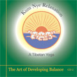 CD 2 - Kum Nye: The Art of Developing Balance , Publisher: Dharma Publishing International ISBN: 0-89800-373-3